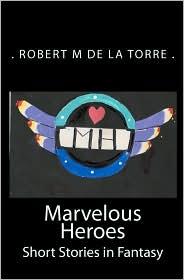 Marvelous Heroes: Short Stories in Fantasy - Robert M. de la Torre