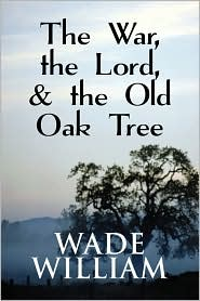 The War, The Lord, & The Old Oak Tree - Wade William