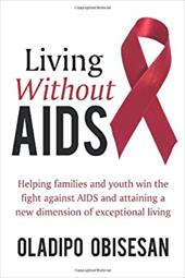 Living Without AIDS: Helping Families and Youth Win the Fight Against AIDS and Attaining a New Dimension of Exceptional Living - Obisesan, Oladipo