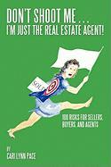 Don't Shoot Me...I'm Just the Real Estate Agent!: 100 Risks for Sellers, Buyers, and Agents