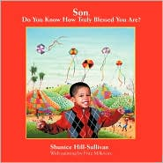 Son, Do You Know How Truly Blessed You Are? - Shunice Hill-Sullivan