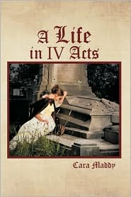 A Life In Iv Acts - Cara Maddy