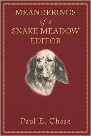 Meanderings Of A Snake Meadow Editor - Paul E. Chase