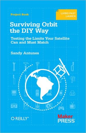Surviving Orbit the DIY Way: Testing the Limits Your Satellite Can and Must Match - Sandy Antunes