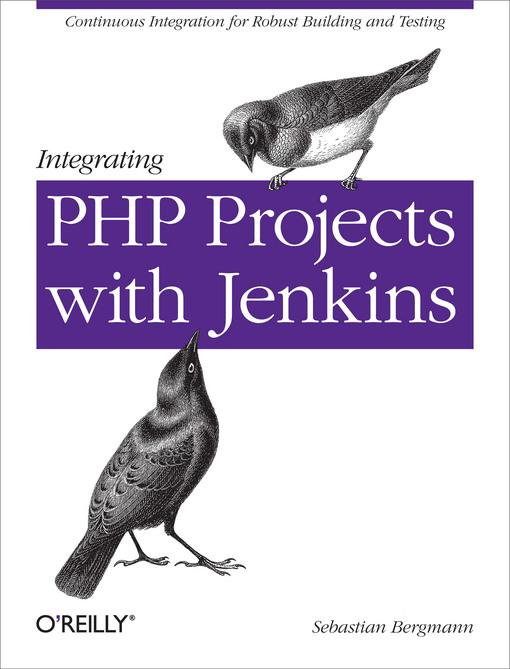 Integrating PHP Projects with Jenkins als eBook von Sebastian Bergmann - O´Reilly Media