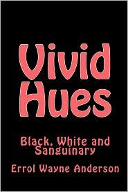 Vivid Hues: Black White and Sanguinary - Errol Wayne Anderson