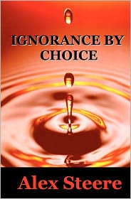 Ignorance by Choice - Alex Steere