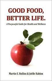 Good Food, Better Life: A Purposeful Guide for Health and Wellness - Martin Rollins, With Joëlle Rabion