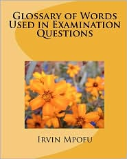 Glossary Of Words Used In Examination Questions - Irvin Mpofu