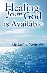 Healing from God Is Available - Michael A. Verdicchio