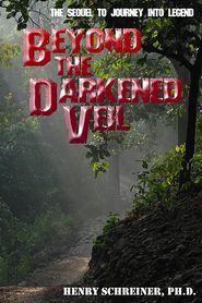 Beyond the Darkened Veil - Henry Schreiner