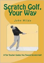 Scratch Golf, Your Way - John Wilde, Contribution by John Andrisani