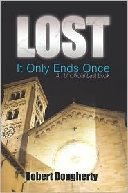 Lost: It Only Ends Once: An Unofficial Last Look - Robert Dougherty