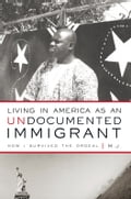 Living in America as an Undocumented Immigrant - M.J.