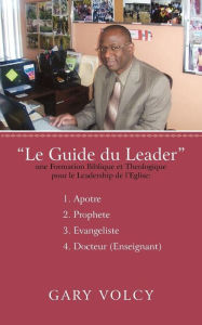 Le Guide Du Leader Tome I - Gary Volcy