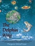 The Dolphin Way - Gillrie Fraser, Marg