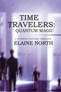 Time Travelers: Quantum Magic - Elaine North