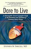 Dare to Live: A Naturopathic Doctor's Complete Guide to the Prevention and Treatment of Coronary Artery Disease