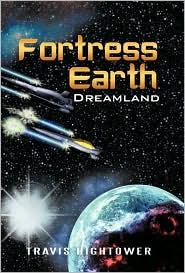 Fortress Earth: Dreamland - Travis Hightower