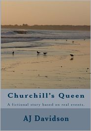 Churchill's Queen: A Fictional Story Based on Actual Events. - Aj Davidson