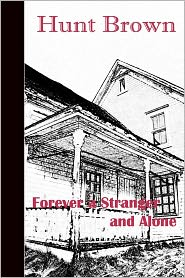 Forever a Stranger and Alone - Hunt Brown