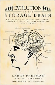 Evolution of the Storage Brain: A history of transformative events, with a glimpse into the future of data Storage - Larry Freeman, Michele Hope (Editor)