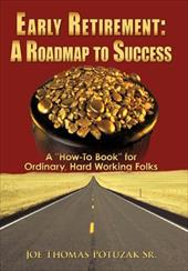 """Early Retirement: A Roadmap to Success: A """"How-To Book"""" for Ordinary, Hard Working Folks - Potuzak Sr, Joe Thomas"""