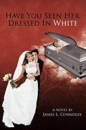 Have You Seen Her Dressed in White