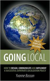 Going Local: How to Design, Communicate and Implement a Successful Expatriate Localization Policy - Yvonne Bosson