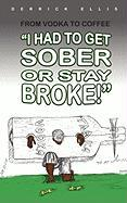 From Vodka to Coffee: I Had to Get Sober or Stay Broke