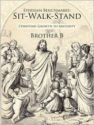 Ephesian Benchmarks: Sit-Walk-Stand: Christian Growth to Maturity - Brother B