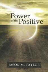 The Power of the Positive - Taylor, Jason M.