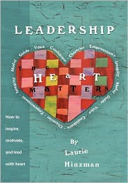 Leadership -the Heart Matters - Laurie Hinzman, Laurie R. Hinzman, Evelyn Alemanni (Editor)