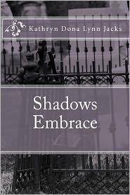 Shadows Embrace: A Vampire's Tale - Kathryn Jacks