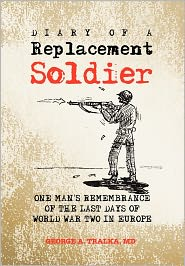 Diary Of A Replacement Soldier - George A. Tralka