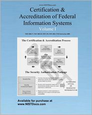 Certification and Accreditation of Federal Information Systems Volume I - Joint Task Force Transformation Initiative Interagency Working Group