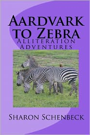 Aardvark to Zebra: Alliteration Adventures - Sharon Schenbeck