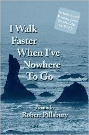 I Walk Faster When I've Nowhere to Go - Robert Pillsbury