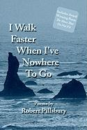 I Walk Faster When I've Nowhere to Go