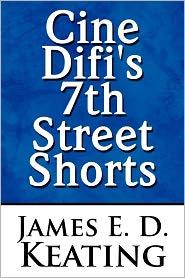 Cine Difi's 7th Street Shorts - James E. D. Keating