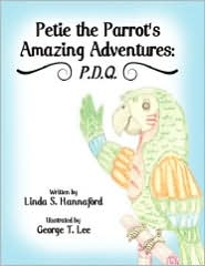 Petie The Parrot's Amazing Adventures - Linda S. Hannaford, George T. Lee (Illustrator)