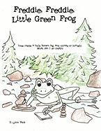 Freddie, Freddie, Little Green Frog: Lives Inside a Little Brown Log, and Thinks to Himself, What Can I Do Today?