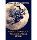 Mystical and Magical Melanie's Spooky Stories - Melanie Lynn Miller