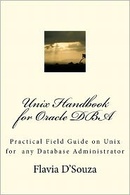 Unix Handbook for Oracle DBA: Practical Field Guide on Unix for Any Database Administrator - Flavia D'Souza