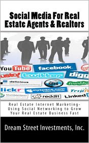 Social Media for Real Estate Agents and Realtors: Real Estate Internet Marketing- Using Social Networking to Grow Your Real Estate Business Fast - Dream Street, Dream Investments, Inc.
