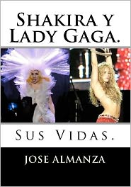 Shakira y Lady Gaga: Sus Vidas