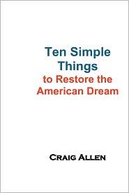 Ten Simple Things to Restore the American Dream - Craig Allen