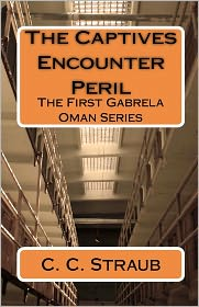 The Captives Encounter Peril: The First Gabrela Oman Series - C. Straub