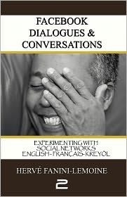 Facebook Dialogues and Conversations Volume (II): Experimenting with Social Networks - Hervé Fanini-Lemoine