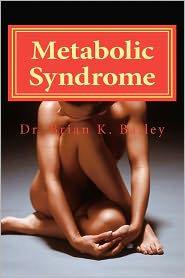 Metabolic Syndrome: Causes and cures for Metabolic Syndrome - Brian Bailey